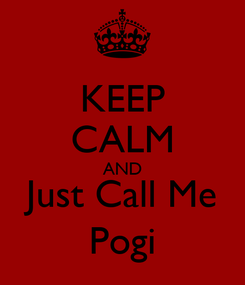 Poster: KEEP CALM AND Just Call Me Pogi