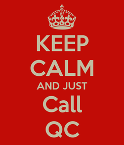 Poster: KEEP CALM AND JUST Call QC