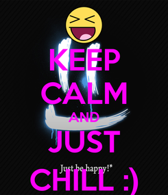 Poster: KEEP CALM AND JUST CHILL :)