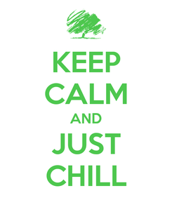 Poster: KEEP CALM AND JUST CHILL