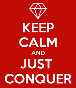 Poster: KEEP CALM AND JUST  CONQUER