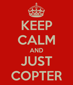 Poster: KEEP CALM AND JUST COPTER