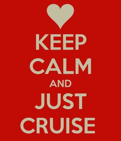 Poster: KEEP CALM AND JUST CRUISE