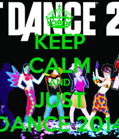 Poster: KEEP CALM AND JUST DANCE 2014