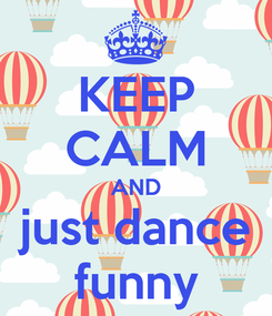 Poster: KEEP CALM AND just dance funny