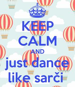 Poster: KEEP CALM AND just dance like sarči