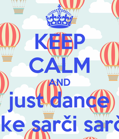Poster: KEEP CALM AND just dance like sarči sarči
