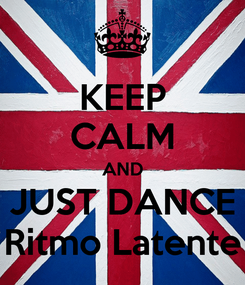 Poster: KEEP CALM AND JUST DANCE Ritmo Latente