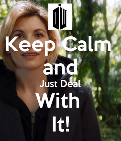 Poster: Keep Calm  and Just Deal With  It!