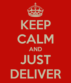 Poster: KEEP CALM AND JUST DELIVER