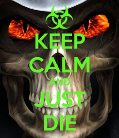 Poster: KEEP CALM AND JUST DIE
