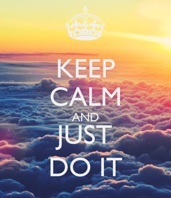Poster: KEEP CALM AND JUST DO IT