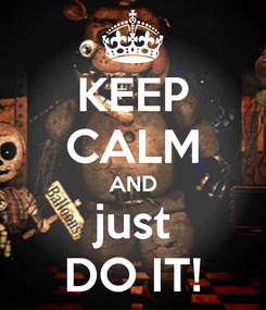 Poster: KEEP CALM AND just DO IT!