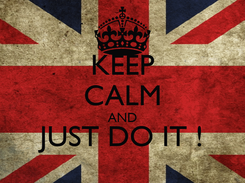 Poster: KEEP CALM AND JUST DO IT !