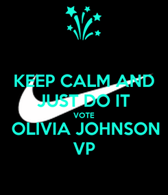 Poster: KEEP CALM AND JUST DO IT VOTE  OLIVIA JOHNSON VP