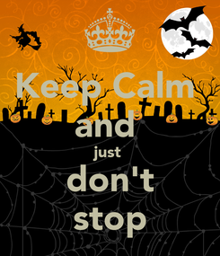 Poster: Keep Calm  and  just  don't stop
