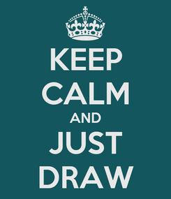 Poster: KEEP CALM AND JUST DRAW