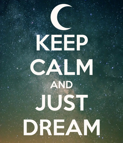 Poster: KEEP CALM AND JUST DREAM