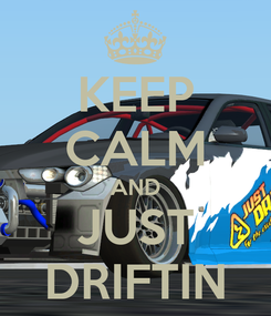 Poster: KEEP CALM AND JUST DRIFTIN