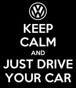 Poster: KEEP CALM AND JUST DRIVE YOUR CAR
