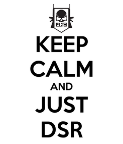 Poster: KEEP CALM AND JUST DSR
