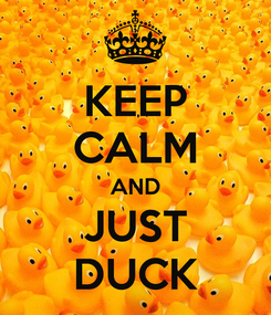 Poster: KEEP CALM AND JUST DUCK