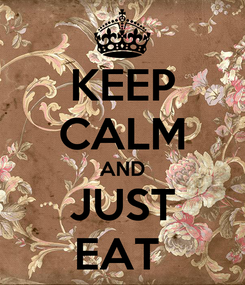 Poster: KEEP CALM AND JUST EAT