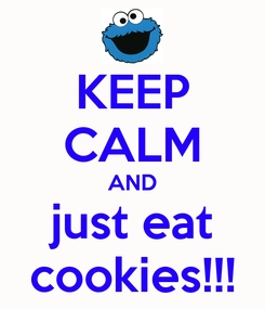 Poster: KEEP CALM AND just eat cookies!!!