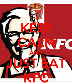 Poster: KEEP CALM AND JUST EAT KFC