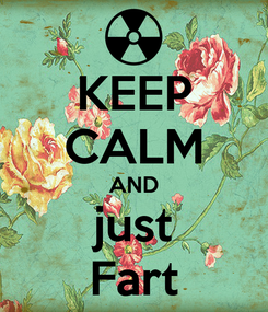 Poster: KEEP CALM AND just Fart