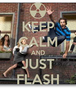 Poster: KEEP CALM AND JUST FLASH