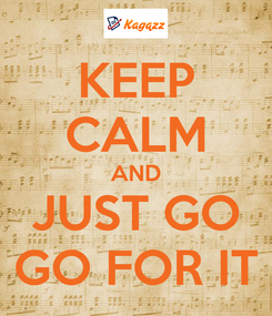 Poster: KEEP CALM AND JUST GO GO FOR IT