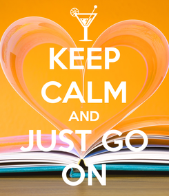 Poster: KEEP CALM AND JUST GO ON