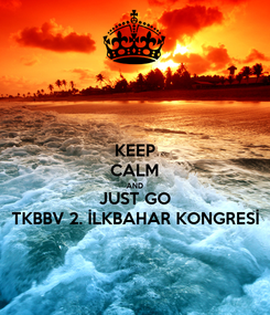 Poster: KEEP CALM AND JUST GO TKBBV 2. İLKBAHAR KONGRESİ