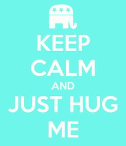 Poster: KEEP CALM AND JUST HUG ME