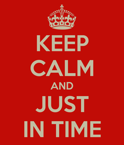 Poster: KEEP CALM AND JUST IN TIME