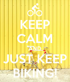 Poster: KEEP CALM AND JUST KEEP BIKING!