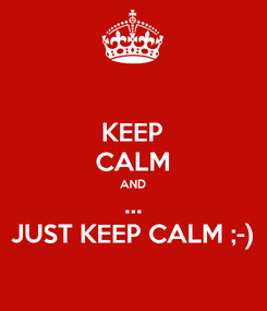 Poster: KEEP CALM AND ... JUST KEEP CALM ;-)