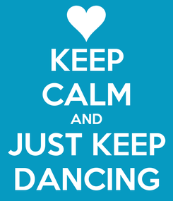 Poster: KEEP CALM AND JUST KEEP DANCING