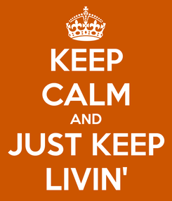 Poster: KEEP CALM AND JUST KEEP LIVIN'
