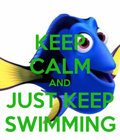 Poster: KEEP CALM AND JUST KEEP SWIMMING