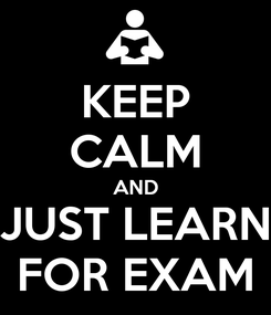 Poster: KEEP CALM AND JUST LEARN FOR EXAM