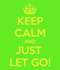 Poster: KEEP CALM AND JUST  LET GO!