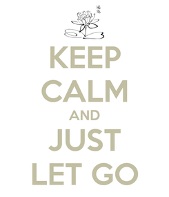 Poster: KEEP CALM AND JUST LET GO