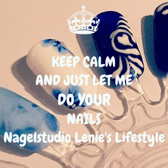 Poster: KEEP CALM AND JUST LET ME DO YOUR NAILS Nagelstudio Lenie's Lifestyle