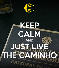 Poster: KEEP CALM AND JUST LIVE THE CAMINHO