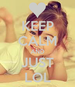 Poster: KEEP CALM AND JUST LOL