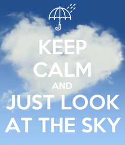 Poster: KEEP CALM AND JUST LOOK AT THE SKY
