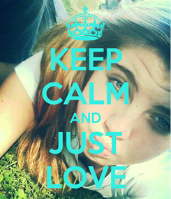 Poster: KEEP CALM AND JUST LOVE