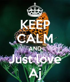 Poster: KEEP CALM AND Just love Aj